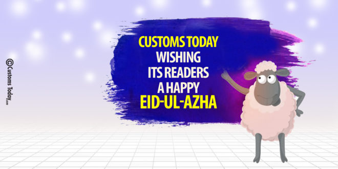 Customs Today Wishing its readers a happy Eid-ul-Azha